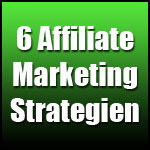 6 Affiliate Marketing Strategien